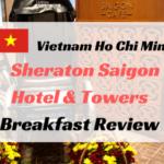 シェラトンサイゴンホーチミンの朝食ブログ